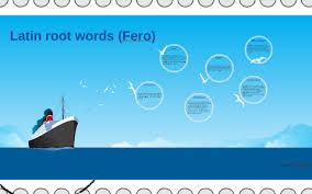 latin root words fero by luke tillmann