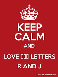 Love Letters Enchanting KEEP CALM AND LOVE ŦÑ'ε LETTERS R AND J Keep Calm And Posters