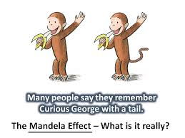many people say they remember curious george with a tail what really is the mandela effect