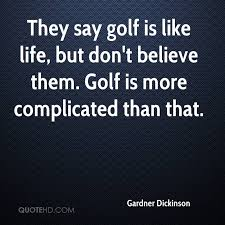 Golf And Life Quotes Stunning Gardner Dickinson Quotes QuoteHD