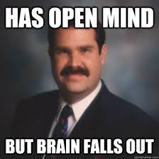 Has open mind But brain falls out - Scumbag Watts - quickmeme via Relatably.com