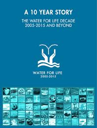 international decade for action water for life  after 10 years we re finally at the end of the water for life decade 2005 2015 since 2005 we have been managing complexity on a global scale