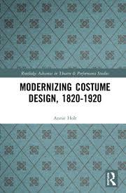 Modernizing Costume Design, 1820–1920 - 1st Edition - Annie Holt -