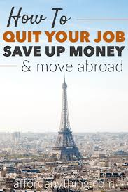 best ideas about international moving moving have you dreamed about quitting your job and moving abroad to live in a different country