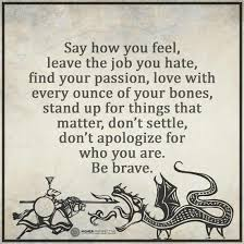 Find A Job You Love Quote Awesome Say How You Feel Leave The Job You Hate Find Your Passion Love