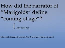 "how did the narrator of ""marigolds"" define ""coming of age"" ppt  how did the narrator of marigolds define coming of age"