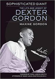<b>Sophisticated</b> Giant: The Life and Legacy of <b>Dexter Gordon</b>: Maxine ...