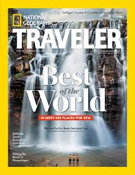 national geographic traveler magazine announces 2016 best of the world list national geographic partners press room