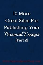 • the world s catalog of ideas 10 more great sites for publishing your personal essays part 2 beyond your