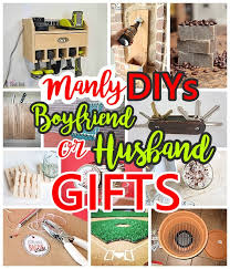 do it yourself manly gift ideas for boyfriends husbands sons brothers uncles