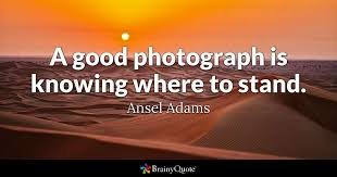 Ansel Adams Quotes 78 Best A Good Photograph Is Knowing Where To Stand Ansel Adams BrainyQuote