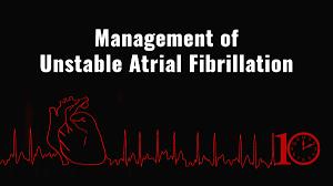 Unstable Atrial Fibrillation Ed Management First10em