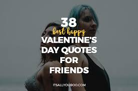 38 Best Happy Valentines Day Quotes For Friends Its All You Boo