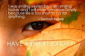 Sunday Beautiful Quotes Best Of Sunday Quotes I Was Smiling Yesterday I Am Smiling Today And I