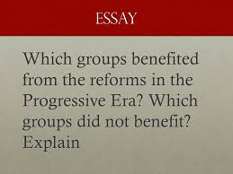 chapter test the progressive era ppt video online 42 essay which groups benefited from the reforms in the progressive era