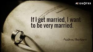 Audrey Hepburn Quote If I Get Married I Want To Be Very Married Amazing Getting Married Quotes
