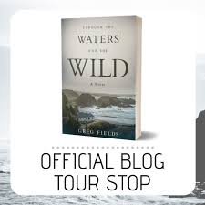 Blog Tour: Through the Waters and the Wild – Greg Fields* – ramblingmads