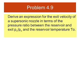 12 problem 4 9 derive an expression for the exit velocity of a supersonic nozzle