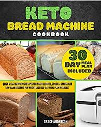 More recipes bread machine recipes breakfast recipes canning recipes chinese recipes copycat recipes. Keto Bread Machine Cookbook Quick Easy Ketogenic Recipes For Baking Loaves Cookies Snacks And Low Carb Desserts For Weight Loss 30 Day Meal Plan Included Kindle Edition By Anderson Grace Cookbooks Food