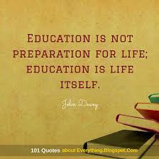 Education Is Not Preparation For Life Education Is Life Itself Gorgeous Education And Life Quotes