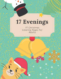 Coloring pages can help them get out of their boring routines, to. 17 Evenings 17 Christmas Coloring Pages For Adults Relaxing Patterns For Christmas From Easy To Very Hard Demanding Coloring Pages Cool Activity For Everyone Coleman James 9798560381370 Amazon Com Books