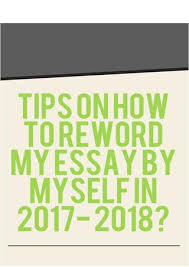 tips on how to reword my essay by myself in by rewrite tips on how to reword my essay by myself in 2017 2018