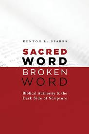 Sacred Word Broken Word Biblical Authority And The Dark Side Of
