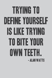 Quotes To Define Yourself Best of Trying To Define Yourself Is Like Trying To Bite Your Own Teeth