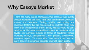 welcome to essays market for academic writing services ppt  why essays market there are many online companies that promise high quality academic papers but