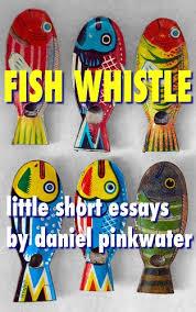 fish whistle little short essays by daniel pinkwater kindle fish whistle little short essays by daniel pinkwater by pinkwater daniel