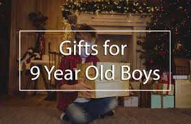 the top 5 best gifts for 9 year old boys what to a 9 year old boy for his birthday