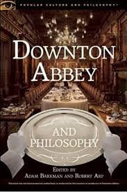 Downton Abbey and Philosophy: Thinking in That Manor (Popular Culture and  Philosophy, 95) | Barkman, Dr. Adam, Arp, Robert | Shows - Amazon