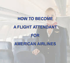 how to become a flight attendant for american airlines how to become a flight attendant for american airlines