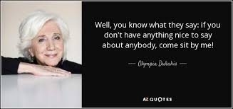 Olympia Dukakis Quote Well You Know What They Say If You Don't Simple You Know What They Say Quotes