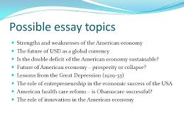 possible essay topics strengths and weaknesses of the american  possible essay topics strengths and weaknesses of the american economy the future of usd as a