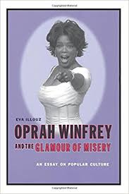 com oprah winfrey and the glamour of misery an essay on  com oprah winfrey and the glamour of misery an essay on popular culture 9780231118132 eva illouz books