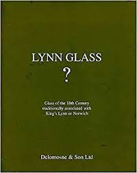 Lynn Glass? Glass of the 18th Century Traditionally Associated with King's  Lynn or Norwich: Delomosne: Amazon.com: Books