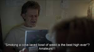 Frank Gallagher Quotes New Cocaine Weed Bowl Frank Tv Series Coke Hahahha Shameless Frank