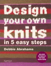 Design Your Own Knits In 5 Easy Steps Debbie Abrahams 9780600616382