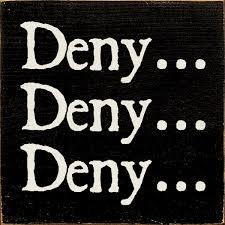 Image result for pics of deny,, deny, deny