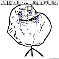 potato face troll. Modren Potato When You See A Potato Be Like  Troll Face Forever Alone  Meme  Generator Throughout Potato Face Troll