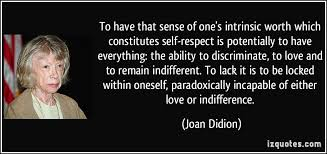 to have that sense of one s intrinsic worth which constitutes self  to have that sense of one s intrinsic worth which constitutes self respect is potentially to more joan didion quotes