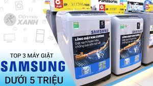Top 3 máy giặt Samsung dưới 5 triệu • Điện máy XANH - YouTube