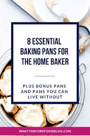 What size cake pan is best? Essential Baking Pans What You Really Need And What You Don T What The Fork