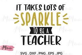 Teacher appreciation week is pretty amazing. It Takes Lots Of Sparkle To Be A Teacher Svg 290632 Cut Files Design Bundles