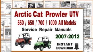 arctic cat prowler 500 650 700 1000 service repair arctic cat prowler 500 650 700 1000 service repair manuals 2007 2012 pdf