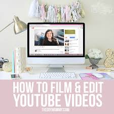 how to film edit videos for youtube your diy blog the diy mommy