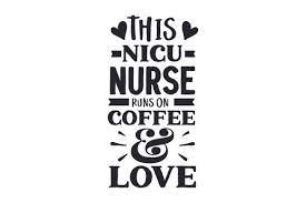 Previous 1 2 3 4 5 next. This Nicu Nurse Runs On Coffee Love Svg Cut File By Creative Fabrica Crafts Creative Fabrica