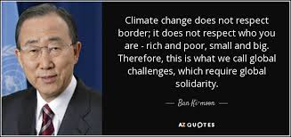 Climate Change Quotes Extraordinary Ban Kimoon Quote Climate Change Does Not Respect Border It Does