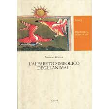 L'alfabeto simbolico degli animali. I bestiari del Medievo by Francesco  Zambon